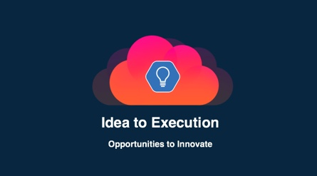 Idea to Execution – Opportunities to Innovate